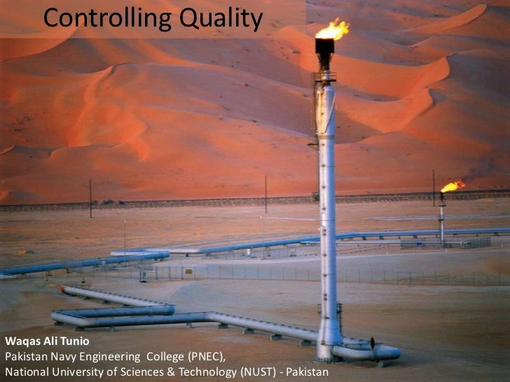 Controlling QualityWaqas Ali TunioPakistan Navy Engineering College (PNEC),National University of Sciences & Technology (N...