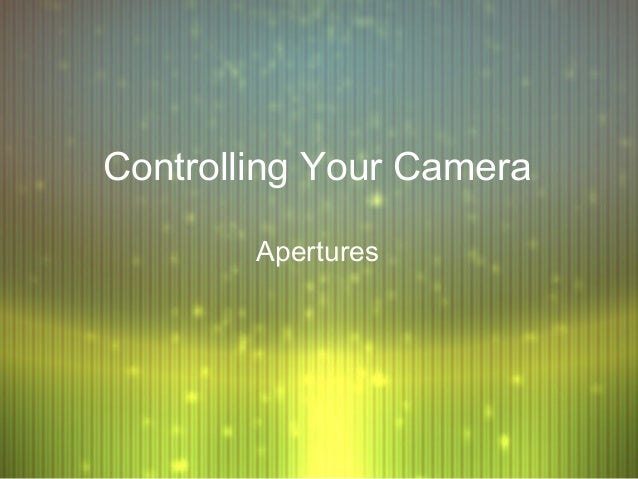 Controlling Your Camera        Apertures