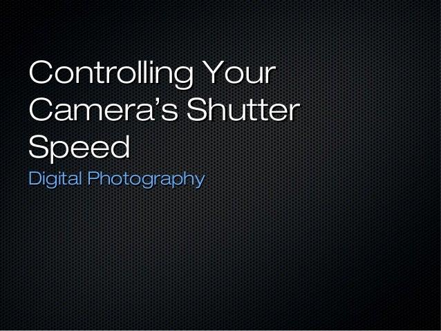 Controlling YourCamera's ShutterSpeedDigital Photography