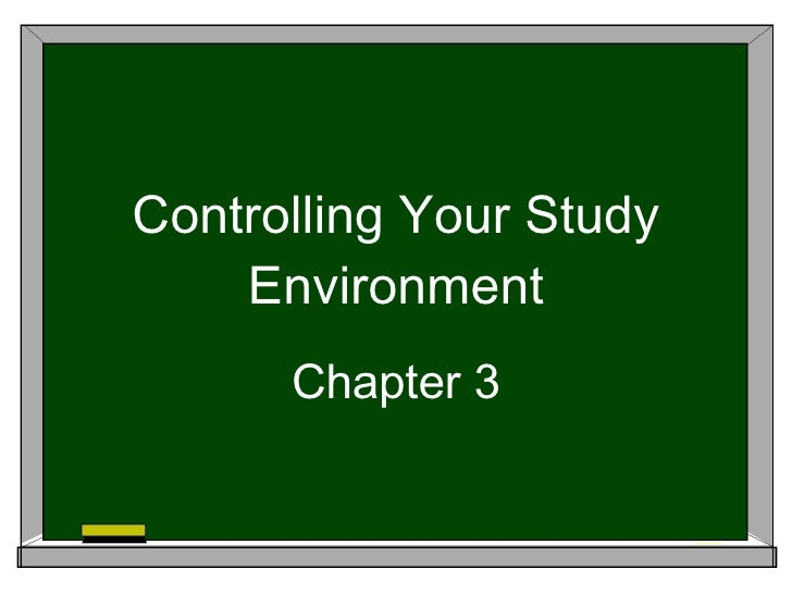 Controlling Your Study Environment Chapter 3