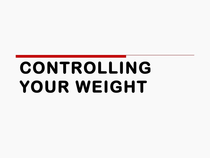 CONTROLLINGYOUR WEIGHT