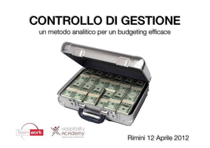 CONTROLLO DI GESTIONE un metodo analitico per un budgeting efficace                              Rimini 12 Aprile 2012