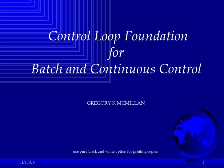 06/06/09 Control Loop Foundation  for Batch and Continuous Control GREGORY K MCMILLAN use pure black and white option for ...