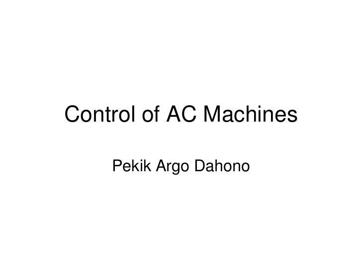 Control of AC Machines    Pekik Argo Dahono