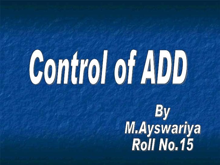 Control of ADD By M.Ayswariya Roll No.15