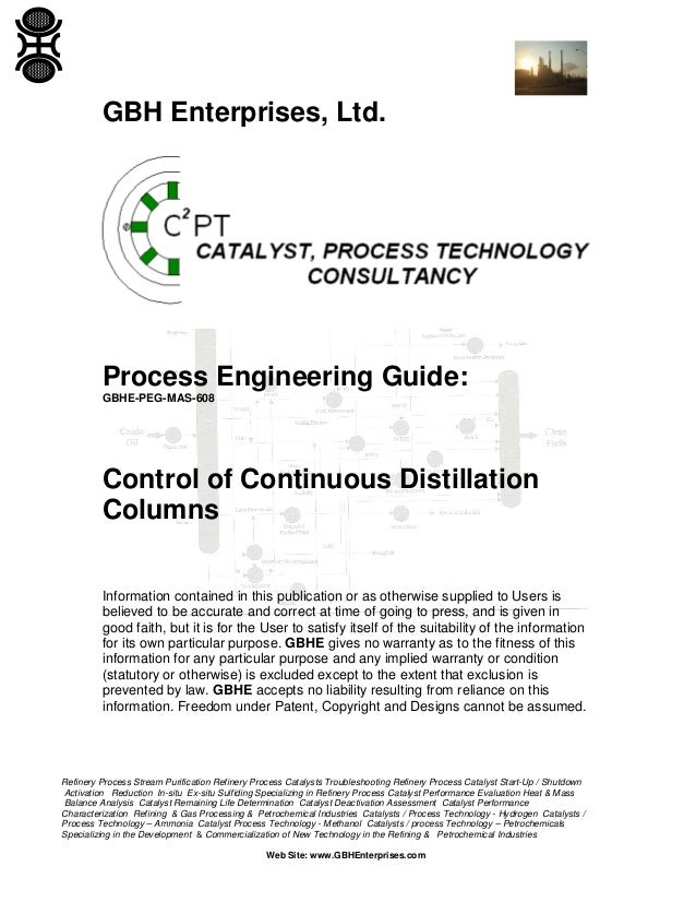 GBH Enterprises, Ltd.  Process Engineering Guide: GBHE-PEG-MAS-608  Control of Continuous Distillation Columns Information...
