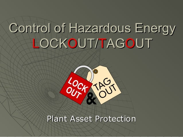 Control of Hazardous EnergyControl of Hazardous Energy LLOCKOCKOOUT/UT/TTAGAGOOUTUT Plant Asset ProtectionPlant Asset Prot...