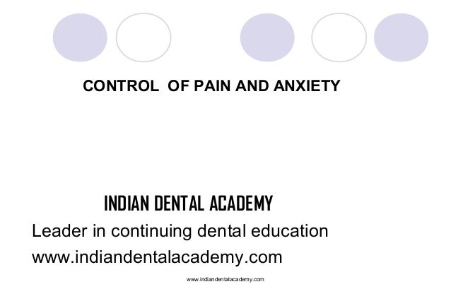 CONTROL OF PAIN AND ANXIETY  INDIAN DENTAL ACADEMY Leader in continuing dental education www.indiandentalacademy.com www.i...