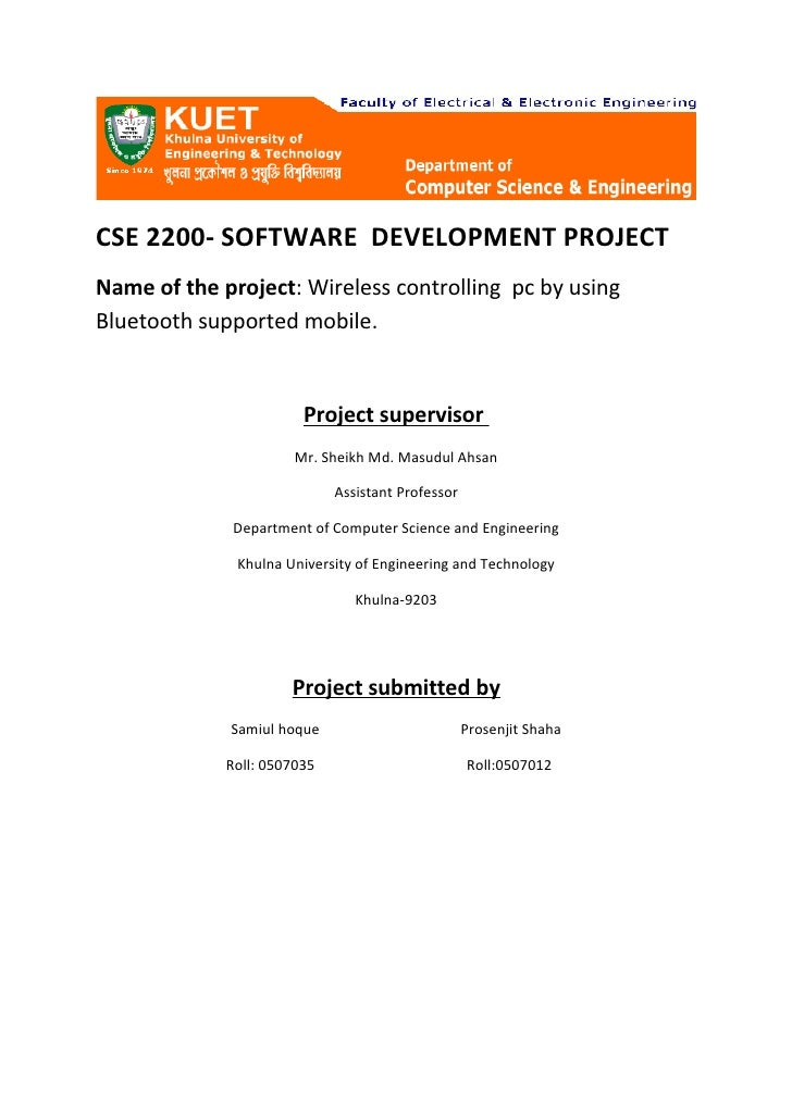 CSE 2200- SOFTWARE DEVELOPMENT PROJECTName of the project: Wireless controlling pc by usingBluetooth supported mobile.    ...