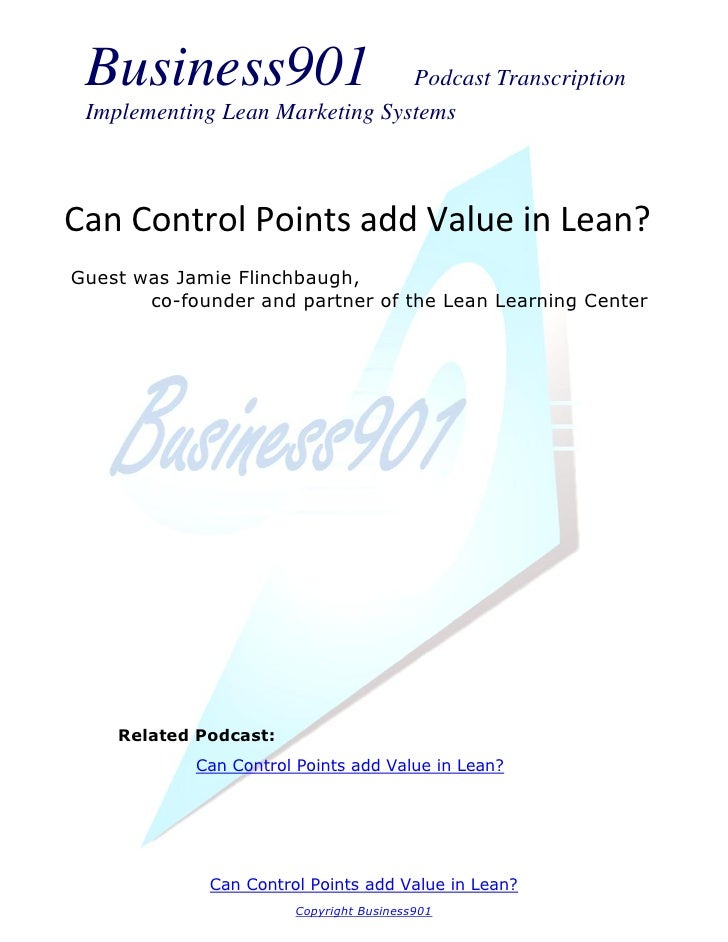 Business901                    Podcast Transcription Implementing Lean Marketing SystemsCan Control Points add Value in Le...