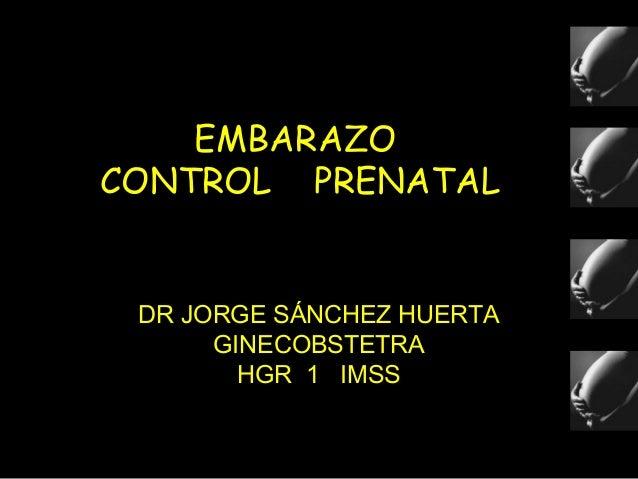 EMBARAZO CONTROL PRENATAL DR JORGE SÁNCHEZ HUERTA GINECOBSTETRA HGR 1 IMSS