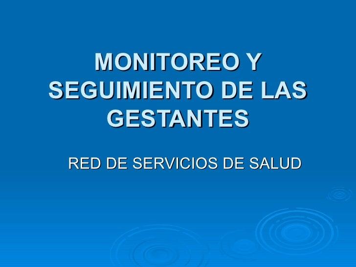 MONITOREO YSEGUIMIENTO DE LAS    GESTANTES RED DE SERVICIOS DE SALUD