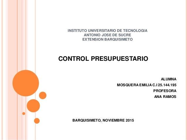 INSTITUTO UNIVERSITARIO DE TECNOLOGIA ANTONIO JOSE DE SUCRE EXTENSION BARQUISIMETO CONTROL PRESUPUESTARIO ALUMNA MOSQUERA ...