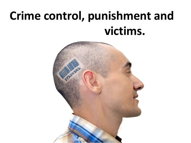 Crime control, punishment and                 victims.