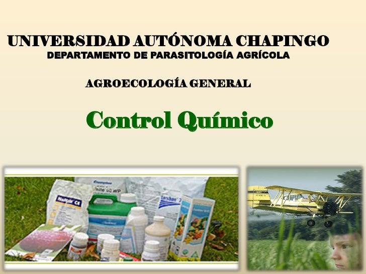 UNIVERSIDAD AUTÓNOMA CHAPINGO    DEPARTAMENTO DE PARASITOLOGÍA AGRÍCOLA            AGROECOLOGÍA GENERAL             Contro...
