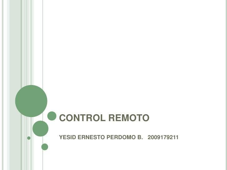 CONTROL REMOTO<br />YESID ERNESTO PERDOMO B.  2009179211<br />