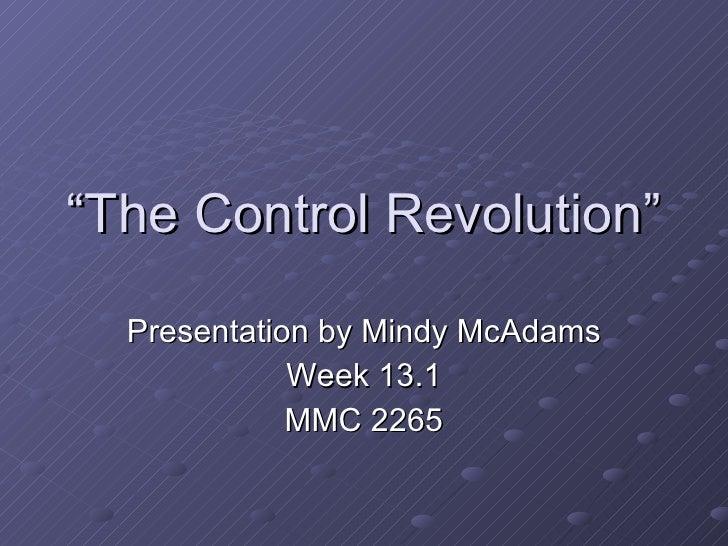 """ The Control Revolution"" Presentation by Mindy McAdams Week 13.1 MMC 2265"