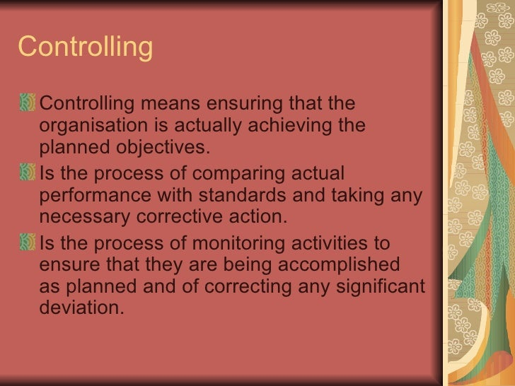 Controlling <ul><li>Controlling means ensuring that the organisation is actually achieving the planned objectives. </li></...