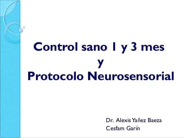 Control sano 1 y 3 mes y Protocolo Neurosensorial Dr. AlexisYañez Baeza Cesfam Garín