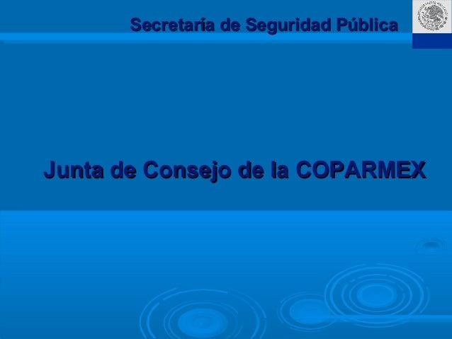 SSP Secretaría de Seguridad PúblicaSecretaría de Seguridad Pública Junta de Consejo de la COPARMEXJunta de Consejo de la C...