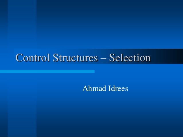 Control Structures – Selection Ahmad Idrees