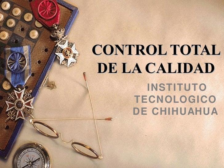 CONTROL TOTAL DE LA CALIDAD INSTITUTO TECNOLOGICO DE CHIHUAHUA