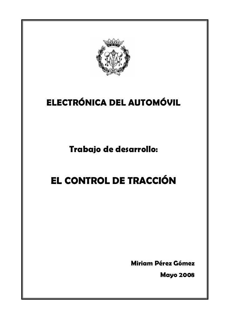 ELECTRÓNICA DEL AUTOMÓVIL    Trabajo de desarrollo:EL CONTROL DE TRACCIÓN                   Miriam Pérez Gómez            ...