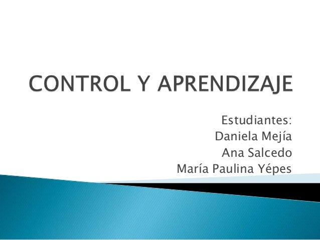Estudiantes: Daniela Mejía Ana Salcedo María Paulina Yépes
