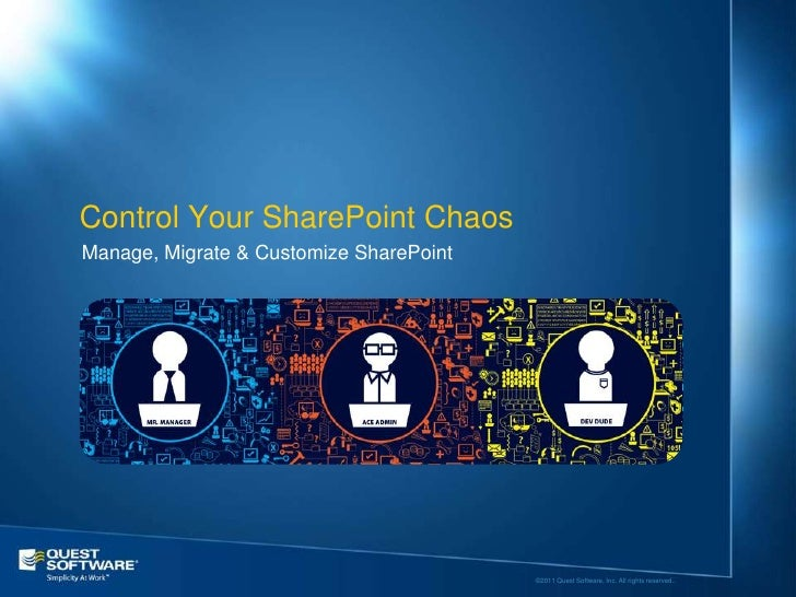 Control Your SharePoint ChaosManage, Migrate & Customize SharePoint                                         ©2011 Quest So...