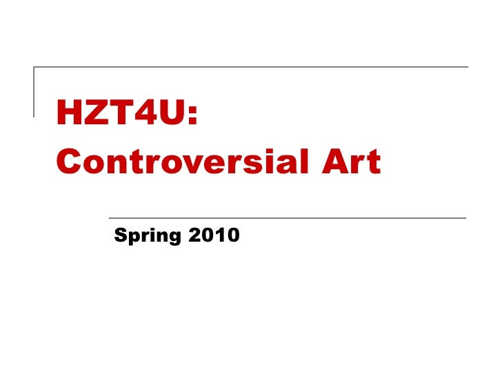 HZT4U: Controversial Art Spring 2010
