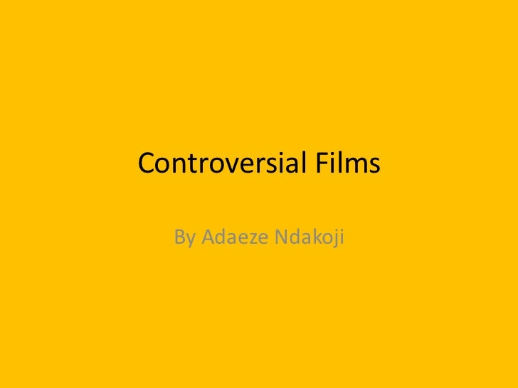 Controversial Films  <br />By Adaeze Ndakoji<br />