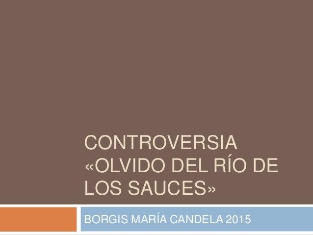 CONTROVERSIA «OLVIDO DEL RÍO DE LOS SAUCES» BORGIS MARÍA CANDELA 2015