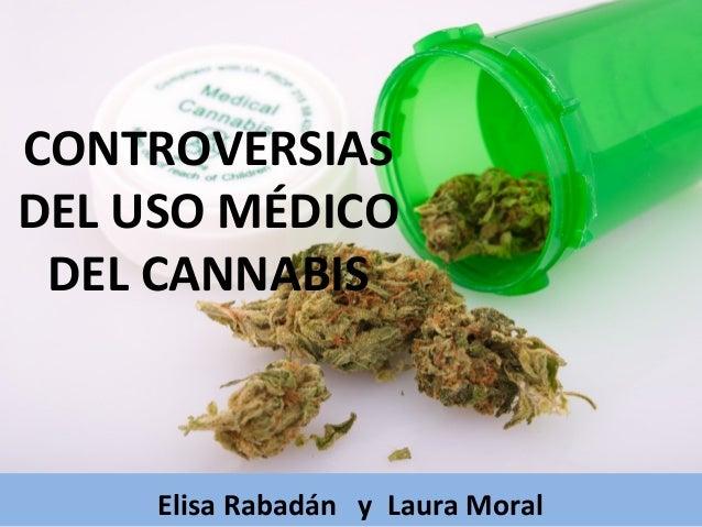 Elisa Rabadán y Laura Moral CONTROVERSIAS DEL USO MÉDICO DEL CANNABIS