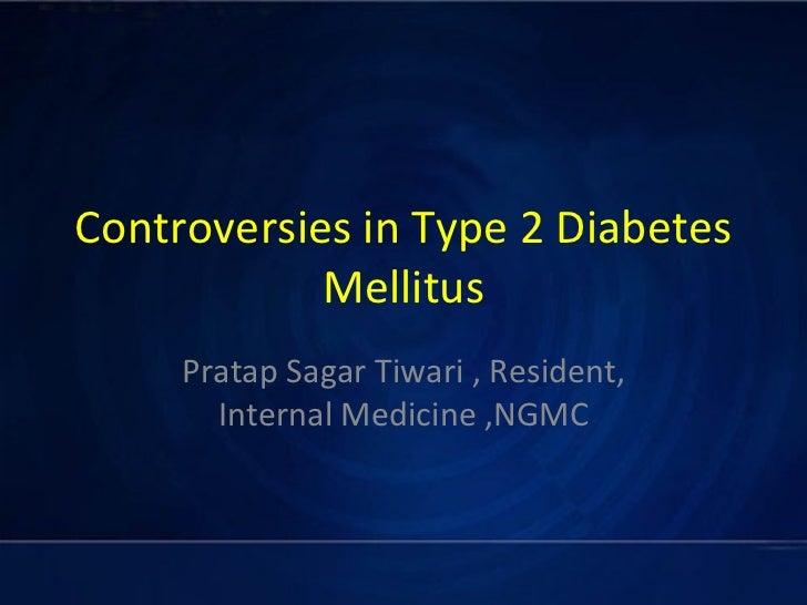 Controversies in type 2 diabetes mellitus