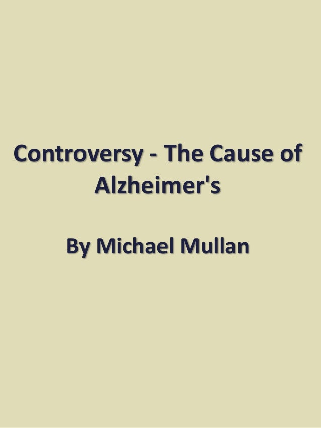 Controversy - The Cause of Alzheimer's By Michael Mullan