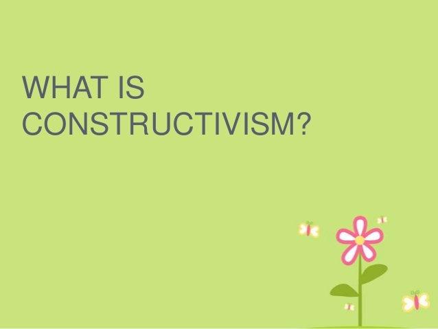 WHAT ISCONSTRUCTIVISM?