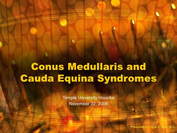 Conus Medullaris andCauda Equina Syndromes      Temple University Hospital         November 22, 2006                      ...