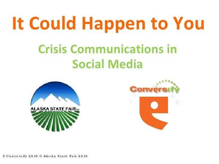 It Could Happen to You © Conversify 2010 © Alaska State Fair 2010  Crisis Communications in Social Media