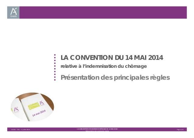 LA CONVENTION DU 14 MAI 2014  relative à l'indemnisation du chômage  Présentation des principales règles  Unédic ‐ DAJ ‐ 3...