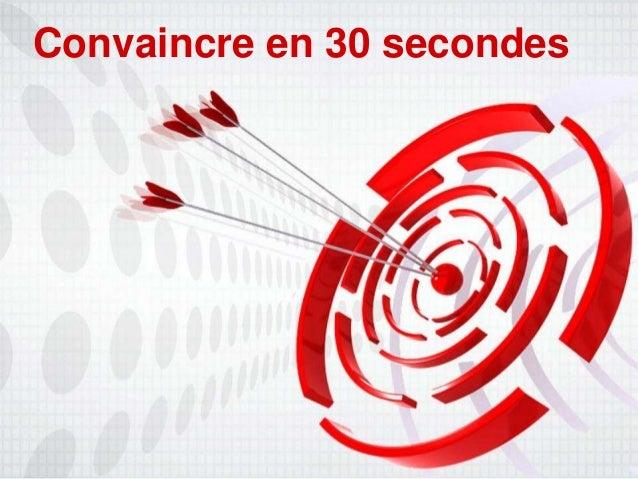 convaincre en 30 secondes ss