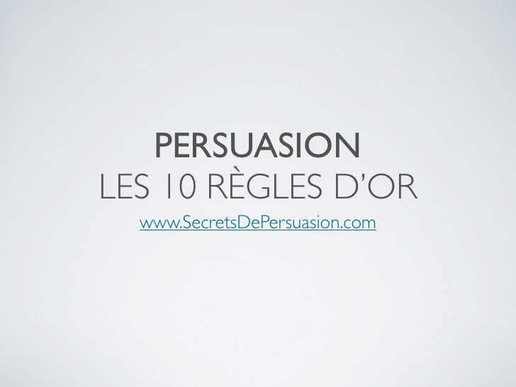 PERSUASION LES 10 RÈGLES D'OR   www.SecretsDePersuasion.com