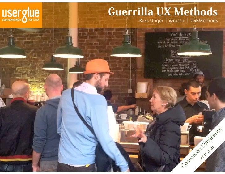 Guerrilla UX Methods     Russ Unger ¦ @russu ¦ #GRMethods                                             e                   ...