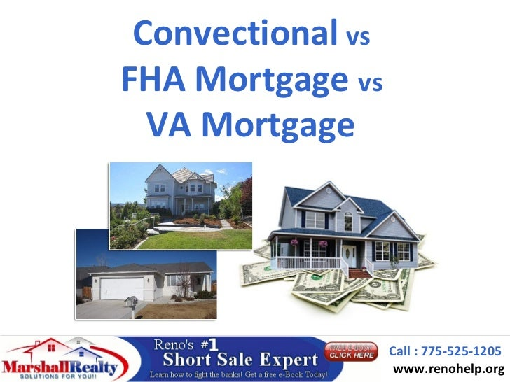 Convectional vsFHA Mortgage vs  VA Mortgage                   Call : 775-525-1205                    www.renohelp.org