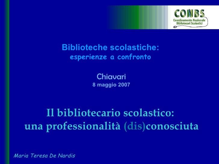 Biblioteche scolastiche: esperienze a confronto Chiavari 8 maggio 2007   Il   bibliotecario scolastico:  una professionali...