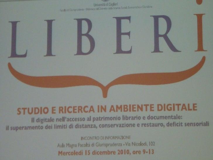 STUDIO E RICERCA IN AMBIENTE DIGITALE                    Cagliari, 15-12-2010Il digitale nell'accesso al patrimonio librar...