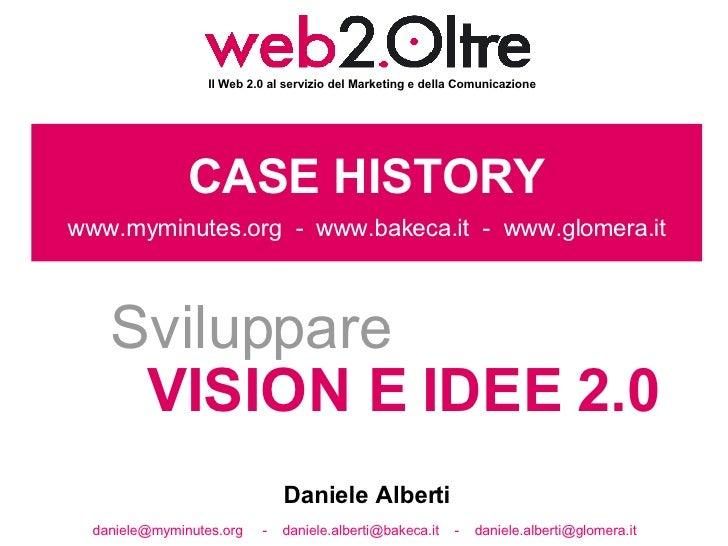 CASE HISTORY www.myminutes.org  -  www.bakeca.it  -  www.glomera.it Sviluppare VISION E IDEE 2.0  Il Web 2.0 al servizio d...