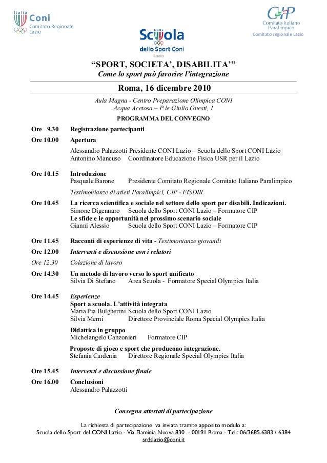 La richiesta di partecipazione va inviata tramite apposito modulo a: Scuola dello Sport del CONI Lazio - Via Flaminia Nuov...