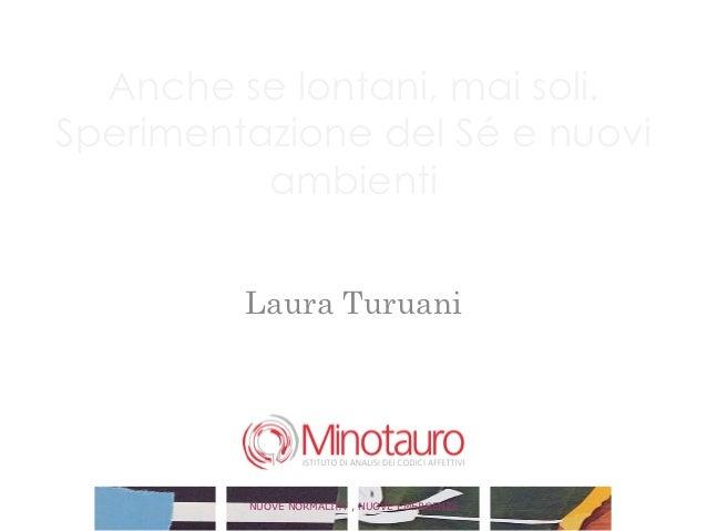 Laura Turuani - Anche se lontani, mai soli. Sperimentazione del Sé e nuovi ambienti