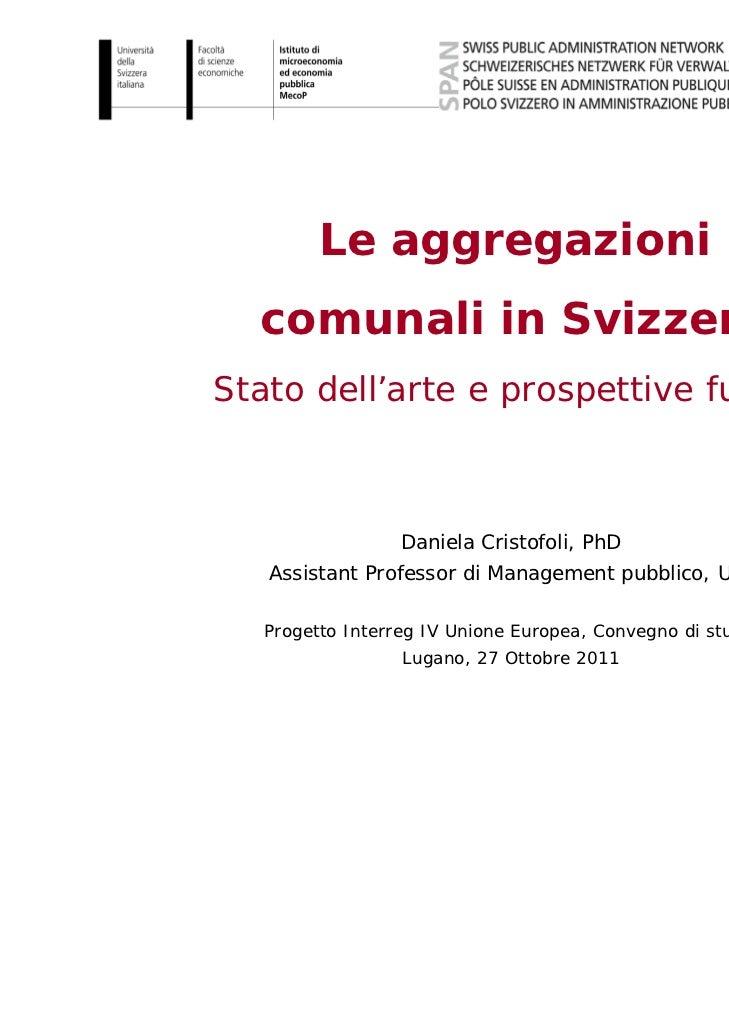 1         Le aggregazioni  comunali in SvizzeraStato dell'arte e prospettive future                  Daniela Cristofoli, P...