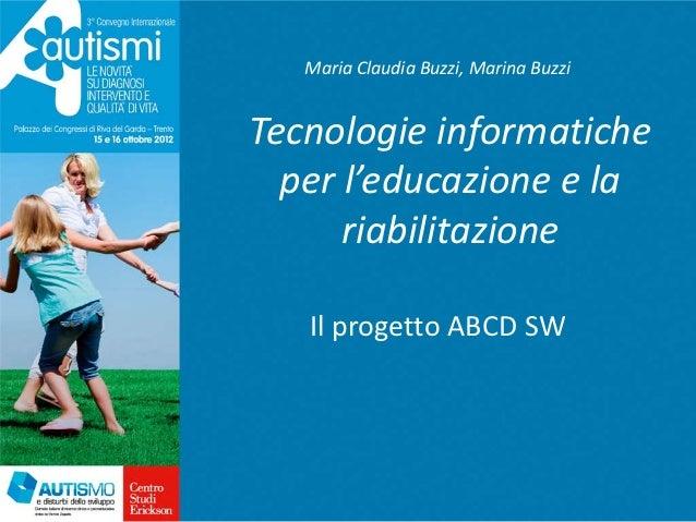 Maria Claudia Buzzi, Marina BuzziTecnologie informatiche  per l'educazione e la      riabilitazione   Il progetto ABCD SW